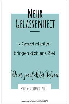 Mehr Gelassenheit - 7 Gewohnheiten, die dich ans Ziel bringen #gelassenheit #entspannung #zufrieden