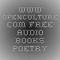 www.openculture.com - Free audio books- poetry