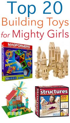 Top 20 Building Toys for Mighty Girls from Tots to Teens