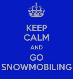 KEEP CALM AND GO SNOWMOBILING -