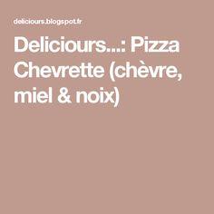 Deliciours...: Pizza Chevrette (chèvre, miel & noix)