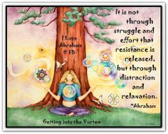 It is not through struggle and effort that resistance is released, but through distraction and relaxation. Abraham-Hicks Quotes (AHQ2364) #resistance #vortex #estherhicks