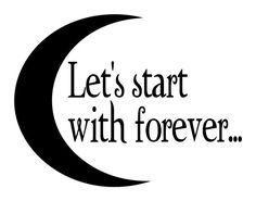 Twilight Saga inspired Slivered Moon and quote Let's Start With Forever Iron On Tshirt Transfer on Etsy, $6.25