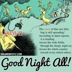 Good Night All! MORE Cartoon & TV images http://cartoongraphics.blogspot.com/ ~And on Facebook~ https://www.facebook.com/dreamontoyz  Dr Seuss's Sleep Book The yawn of that one little bug is spreading! According to the latest reports, it is heading Across the wide fields, through the sleepy night air, Across the whole country toward every-which-where. #Greeting #Quote #Saying