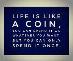How are you going to spend yours? #noregrets #livelikeyoumeanit #inspire