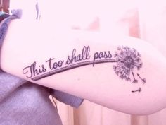 This Too Shall Pass Tattoos....one of my favorite quotes!!