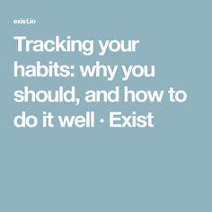 Tracking your habits: why you should, and how to do it well · Exist