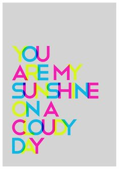 CMYK You Are My Sunshine On A Cloudy Day Poster Print A4 / 8x10. $8.50, via Etsy.