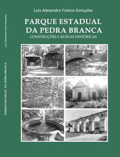 Luis Alexandre Franco Gonçales - Livro PARQUE ESTADUAL DA PEDRA BRANCA construções e ruínas históricas