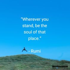 #Quotes by #Rumi - Let your soul energy shine wherever you are and whenever you are. - from http://www.selfhelphealing.co.uk