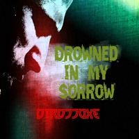 Drowned In My Sorrow  (Clip) DTRDJJOXΞ Release 15.May.2015 by ★DTRDJJOXΞ☆ on SoundCloud
