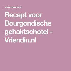 Recept voor Bourgondische gehaktschotel - Vriendin.nl
