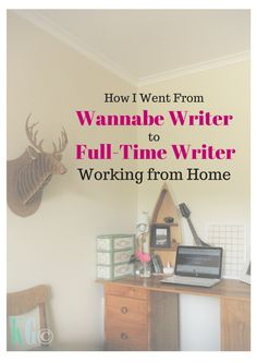 How I Went From Wannabe Writer to Full Time Writer, Working From Home | Blogelina