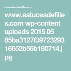 www.astucesdefilles.com wp-content uploads 2015 05 85ba3127f3972329316652b56b180714.jpg
