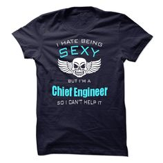 I Hate Being Sexy I Am A Chief Engineer T Shirt, Hoodie, Sweatshirt