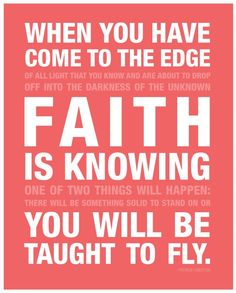 When life takes you to the edge, faith is knowing you will be taught to fly. ♥