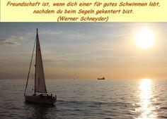 Freundschaft ist, wenn dich einer für gutes Schwimmen lobt, nachdem du beim Segeln gekentert bist. (Werner Schneyder) https://www.facebook.com/pages/Ariane-Lehmann-Motivationscoaching/115326041818155