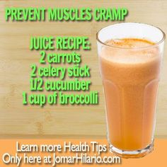 PREVENT MUSCLES CRAMP Juice Recipe: 2 carrots 2 celery stick 1/2 cucumber i cup of brocollli (Source: Juicing-for-Health.com)  Learn more Health Tips.