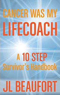 Cancer Was My Lifecoach: A 10 Step Survivor's Handbook, http://www.amazon.com/dp/B00VVLQFVA/ref=cm_sw_r_pi_awdm_1w9Xvb1HYE9VE