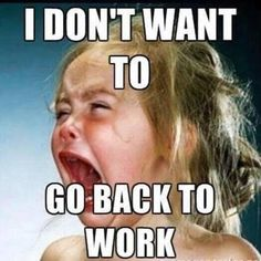 """21 Back to Work Memes - """"I don't want to go back to work."""" work 21 Funny Back to Work Memes Make That First Day Back Less Dreadful Sarcastic Quotes, Funny Quotes, Life Quotes, Funny Memes, Hilarious Work Memes, Sarcastic Work Humor, Trust Quotes, Funny Cartoons, Teacher Humor"""