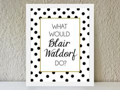 What Would Blair Waldorf Do / black and gold polka dot poster art print - gossip girl by TheTrendySparrow, $15.00