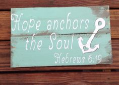 Hey, I found this really awesome Etsy listing at https://www.etsy.com/listing/166013507/hope-hope-anchors-the-soul-wooden-sign