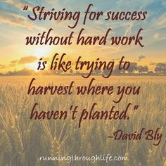 """""""Striving for success without hard work is like trying to harvest where you haven't planted."""" David Bly Farm Life Quotes, Farmer Quotes, Farm Sayings, Shirt Sayings, Sign Quotes, Motivational Quotes, Funny Quotes, Inspirational Quotes, Wall Quotes"""