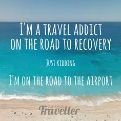 I'm a travel addict on the road to recovery. Just Kidding. I'm on the road to the airport. Canadian Traveller magazine LOVES to travel #travel #wisdom #inspiration #quote #traveling #travelling