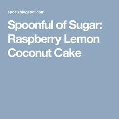 Spoonful of Sugar: Raspberry Lemon Coconut Cake