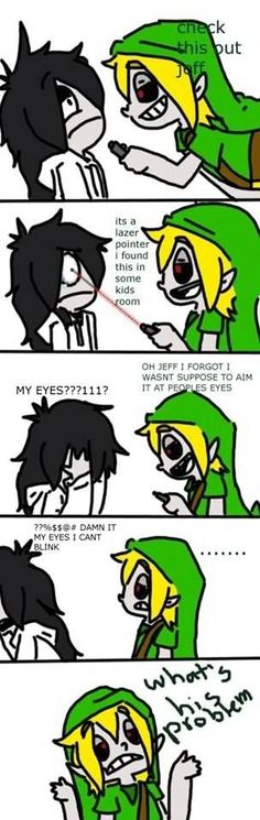 Ben Drowned and Jeff the Killer. Hillarious.