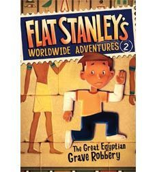 Flat Stanley's Worldwide Adventures: Great Egyptian Grave Robbery By: Jeff Brown Illustrator: Macky Pamintuan