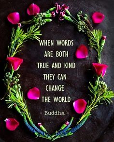 when words are both true and kind they can change the world