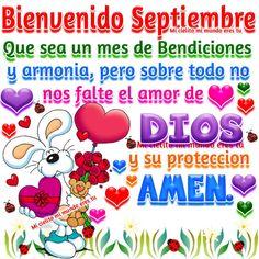 Bienvenido septiembre... Que sea un mes de bendiciones y armonía pero sobre todo no nos falte el amor de Dios y su protección Amen.