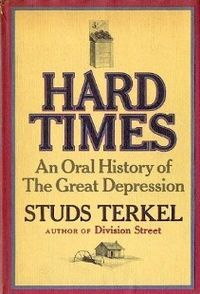 HardTimes: An Oral History of the Great Depression - Studs Terkel