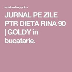 JURNAL PE ZILE PTR DIETA RINA 90 | GOLDY in bucatarie. Rina Diet, Fitness Inspiration, Diet Recipes, The Cure, Fitness Motivation, Good Food, Pregnancy, How To Plan, Health