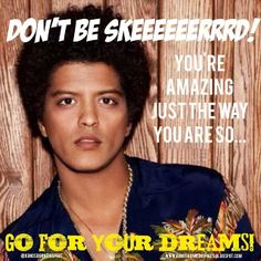 Inspirational and Motivational Quotes using Bruno Mars to remind you not to be afraid to pursue your dreams.
