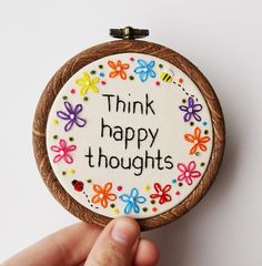 Hand Embroidery 'Think happy thoughts' Motivational/inspirational Quote Miniature Hoop Art