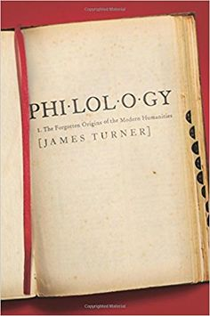 Philology : the forgotten origins of the modern humanities / James Turner Publicación 	Princeton : Princeton University Press, 2015