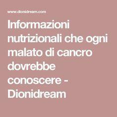 Informazioni nutrizionali che ogni malato di cancro dovrebbe conoscere - Dionidream