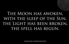 """The Moon has awoken, with the sleep of the Sun, the Light has been broken, the spell has begun."" ... #witch #pagan #Nature"