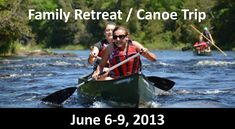 Family Retreat & Canoe Trip.
