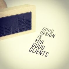 good #design is for good clients