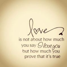 Love is...So very much more than just 3 words. Love is proven by actions, not the voicing of the words