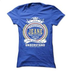 jeane . its A jeane Thing You Wouldnt Understand  - T S - vintage t shirts #v neck tee #wrap sweater
