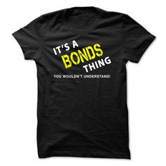 #administrators... Nice T-shirts (Best TShirts) It is a BONDS Thing Tee . HockeyTshirts  Design Description: Its a BONDS Thing - You Wouldnt Understand! If Youre a BONDS, You Understand...Everyone else has no concept. These make nice presents for different relations, when you order ...
