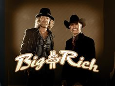 Big and Rich- Saw them at a St. Jude Benefit concert in Nashville