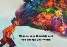 Change your thoughts and you change the world. Picture Quotes.