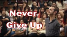 Nick Vujicic Never give up (No arms No Legs No Worries )