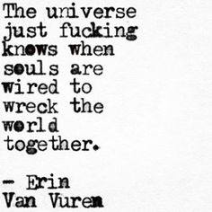 "Soulmate Quotes : QUOTATION – Image : Quotes Of the day – Description ""when souls are wired to wreck the world together"" -Erin Van Vuren Sharing is Power – Don't forget to share this quote ! The Words, Quotes To Live By, Me Quotes, Qoutes, Quotes On Soulmates, Soulmate Poems, Lgbt Love Quotes, Soulmate Friendship, Texts"