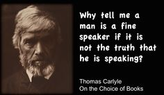 Thomas Carlyle quote - speak truth to be a fine person.